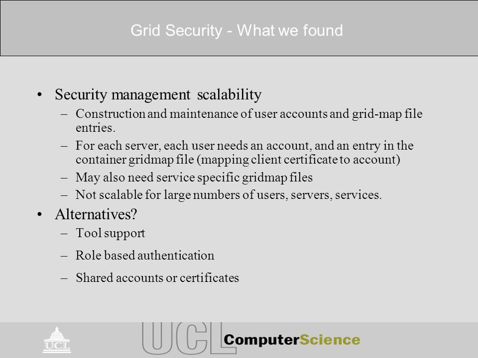 Grid Security - What we found Security management scalability –Construction and maintenance of user accounts and grid-map file entries.