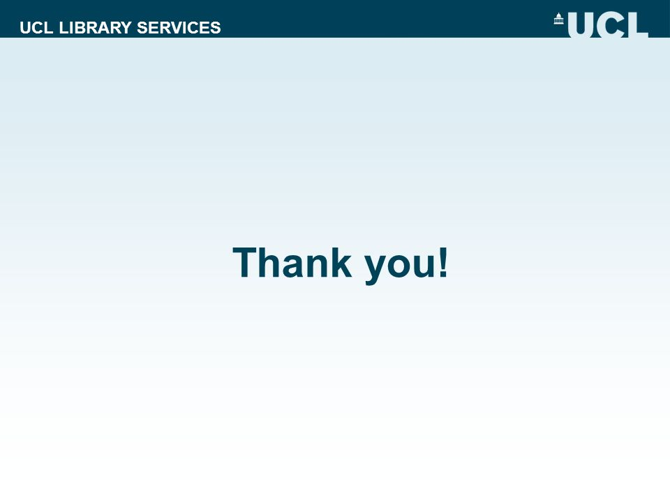 UCL LIBRARY SERVICES Thank you!