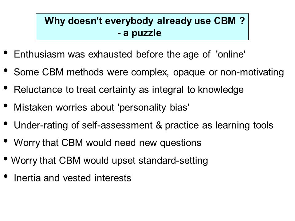 Why doesn't everybody already use CBM ? - a puzzle Enthusiasm was exhausted before the age of 'online' Some CBM methods were complex, opaque or non-mo