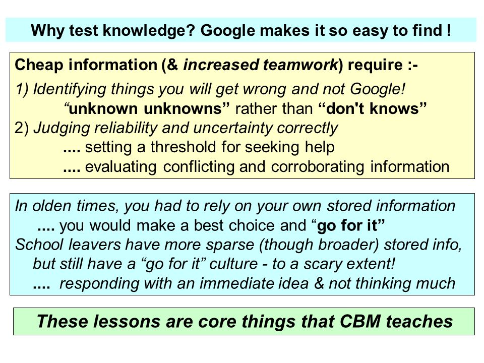 Cheap information (& increased teamwork) require :- 1)Identifying things you will get wrong and not Google!unknown unknowns rather than don't knows 2)