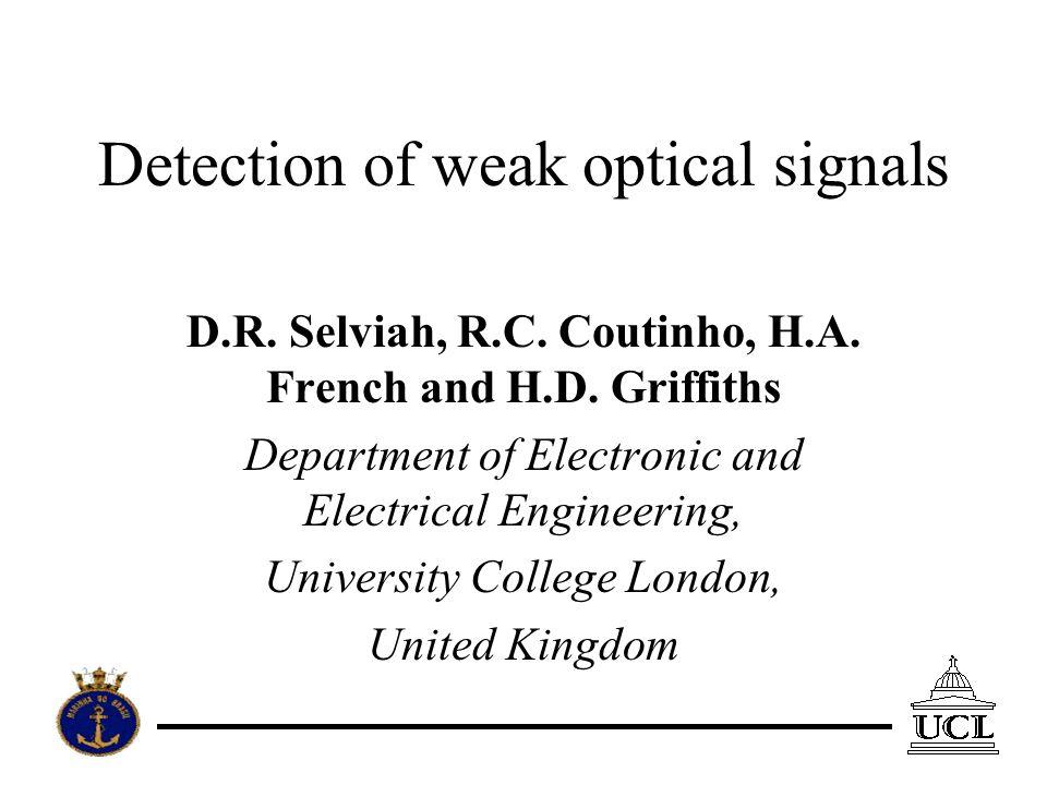 Detection of weak optical signals D.R. Selviah, R.C.