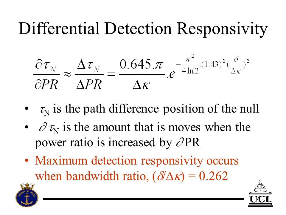 Differential Detection Responsivity N is the path difference position of the null N is the amount that is moves when the power ratio is increased by PR Maximum detection responsivity occurs when bandwidth ratio, ( ) = 0.262