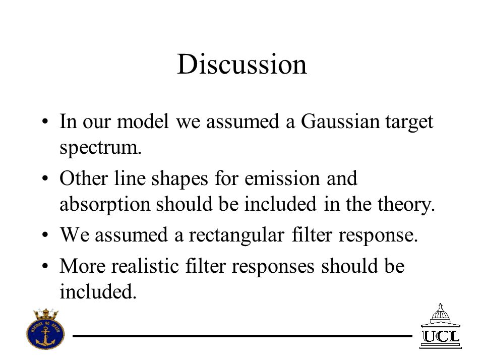 Discussion In our model we assumed a Gaussian target spectrum.