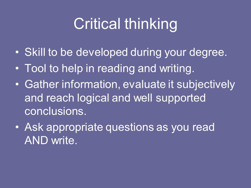Critical thinking Skill to be developed during your degree.