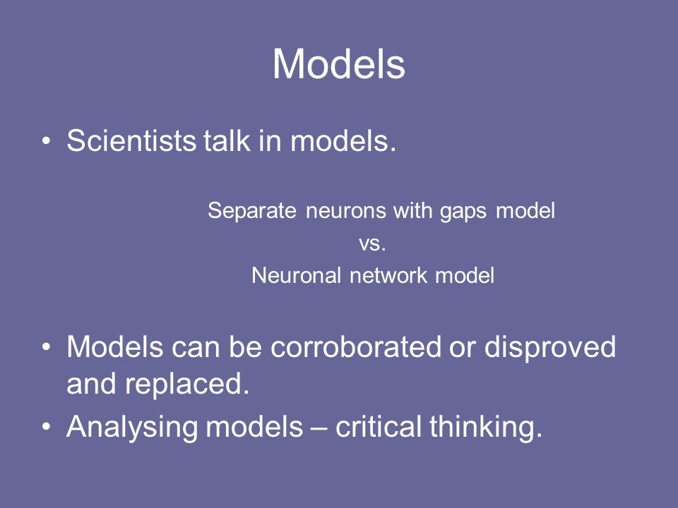 Models Scientists talk in models. Separate neurons with gaps model vs.