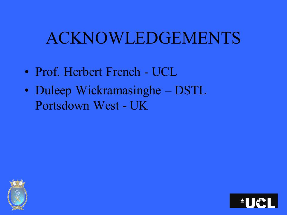 29 ACKNOWLEDGEMENTS Prof. Herbert French - UCL Duleep Wickramasinghe – DSTL Portsdown West - UK