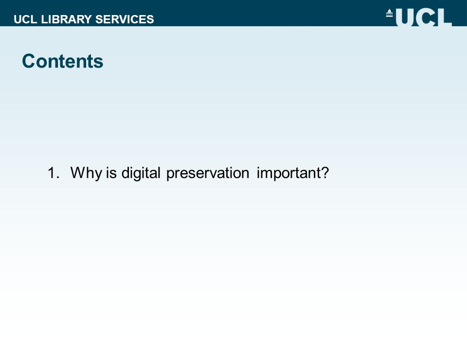 UCL LIBRARY SERVICES Contents 1.Why is digital preservation important?