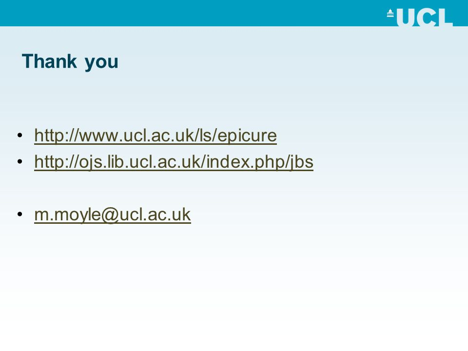 Thank you http://www.ucl.ac.uk/ls/epicure http://ojs.lib.ucl.ac.uk/index.php/jbs m.moyle@ucl.ac.uk