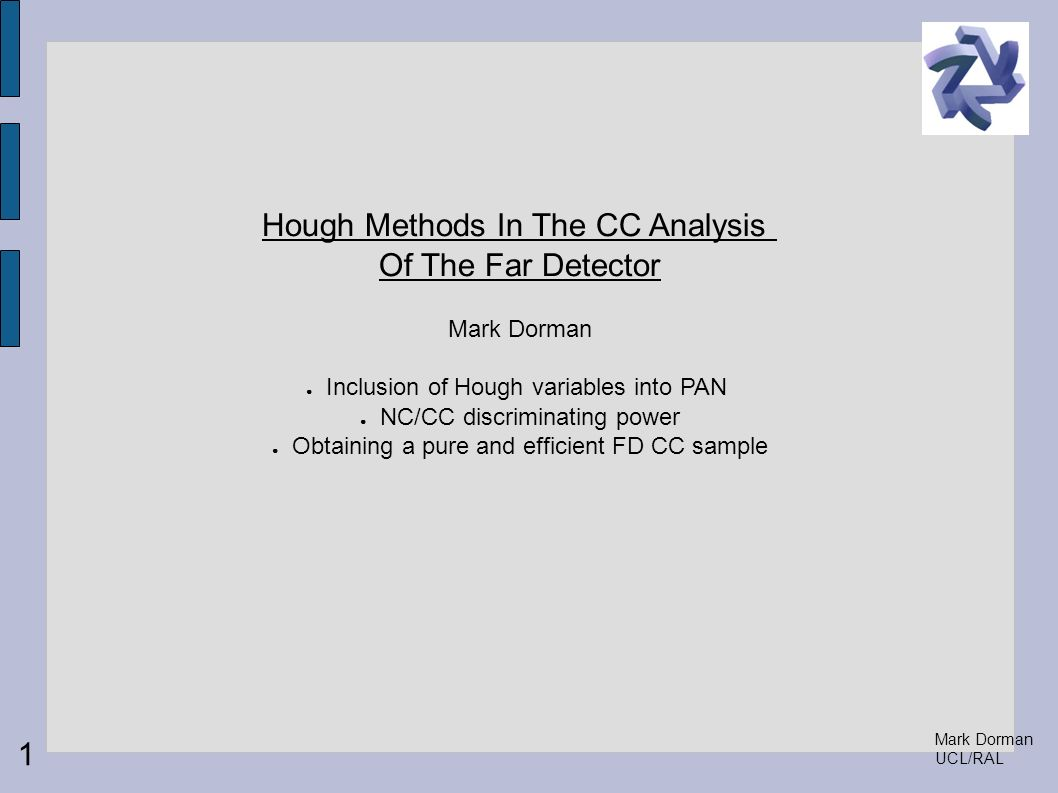 Mark Dorman UCL/RAL Hough Methods In The CC Analysis Of The Far Detector Mark Dorman Inclusion of Hough variables into PAN NC/CC discriminating power
