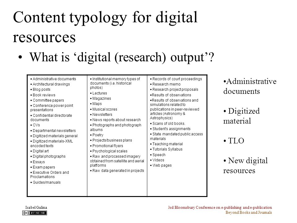 3rd Bloomsbury Conference on e-publishing and e-publication Beyond Books and Journals Isabel Galina Content typology for digital resources What is digital (research) output.