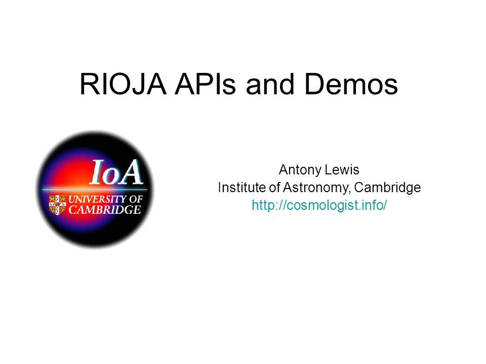 RIOJA APIs and Demos Antony Lewis Institute of Astronomy, Cambridge http://cosmologist.info/
