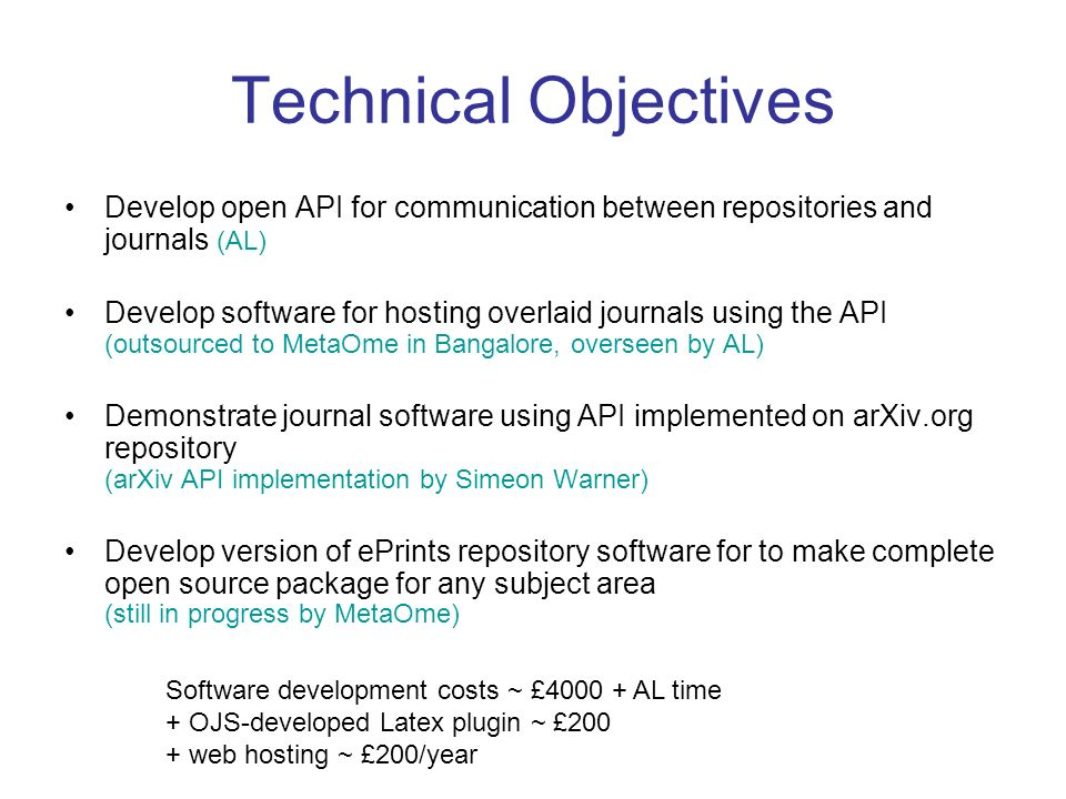 Technical Objectives Develop open API for communication between repositories and journals (AL) Develop software for hosting overlaid journals using th