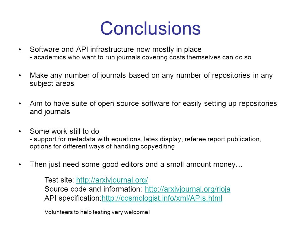 Conclusions Software and API infrastructure now mostly in place - academics who want to run journals covering costs themselves can do so Make any numb