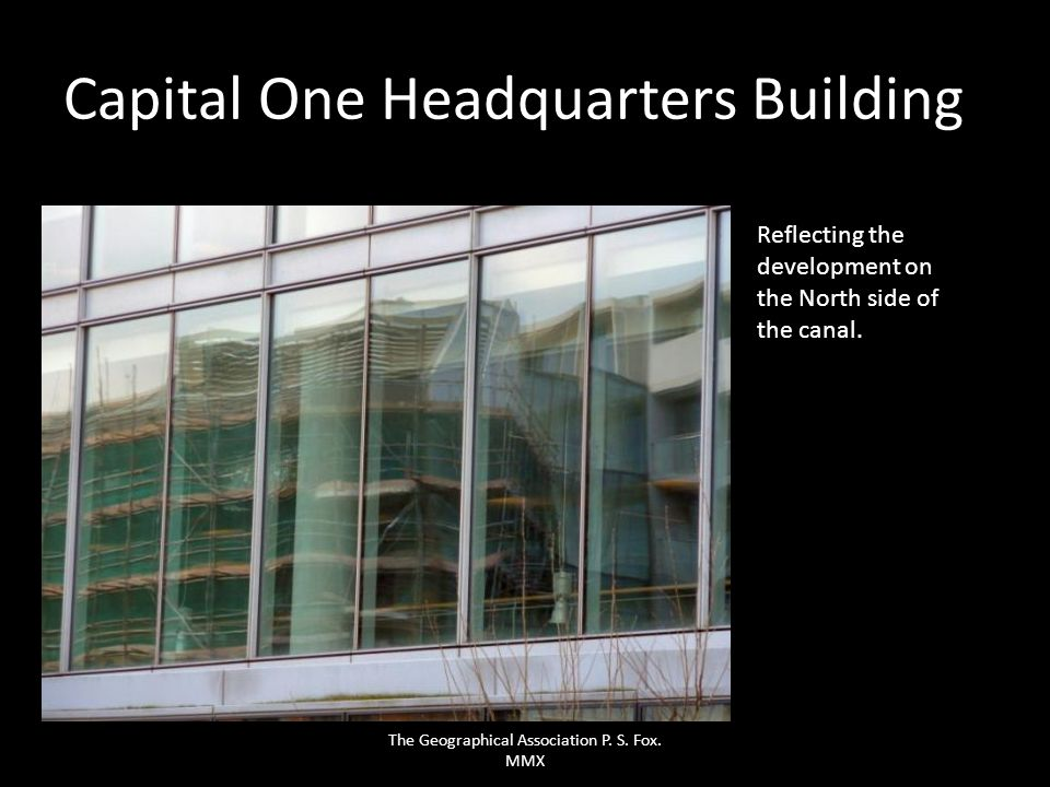 Capital One Headquarters Building Reflecting the development on the North side of the canal. The Geographical Association P. S. Fox. MMX