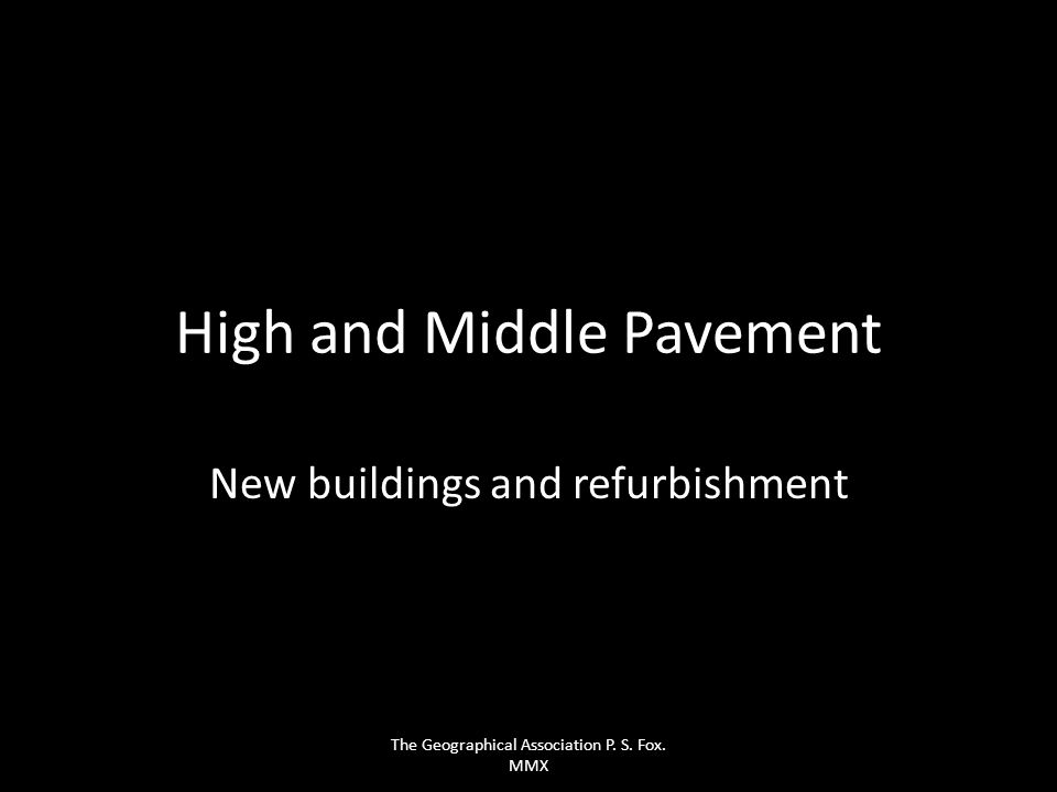 High and Middle Pavement New buildings and refurbishment The Geographical Association P. S. Fox. MMX