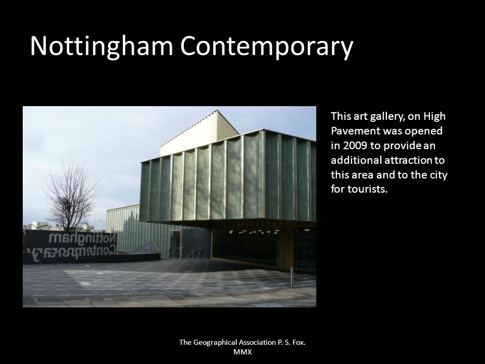 Nottingham Contemporary This art gallery, on High Pavement was opened in 2009 to provide an additional attraction to this area and to the city for tou