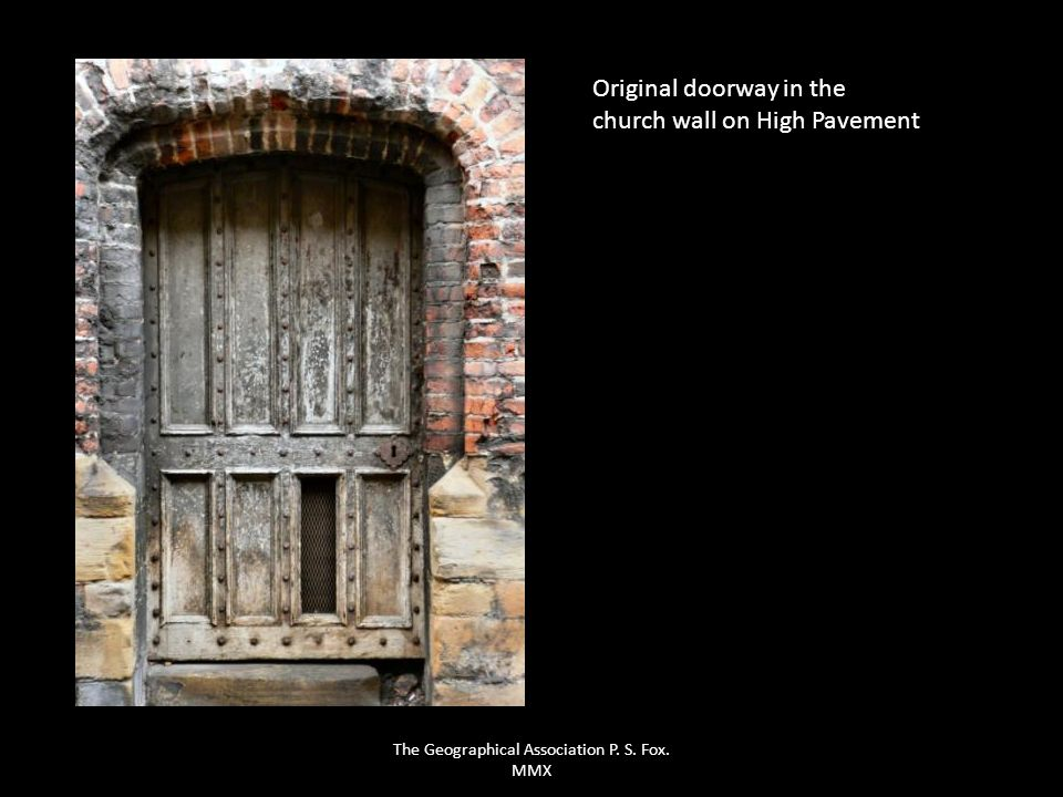 Original doorway in the church wall on High Pavement The Geographical Association P. S. Fox. MMX