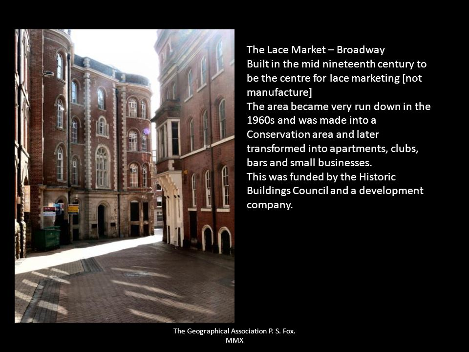 The Lace Market – Broadway Built in the mid nineteenth century to be the centre for lace marketing [not manufacture] The area became very run down in