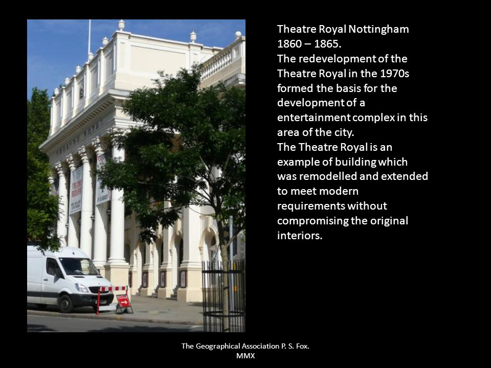 Theatre Royal Nottingham 1860 – 1865. The redevelopment of the Theatre Royal in the 1970s formed the basis for the development of a entertainment comp