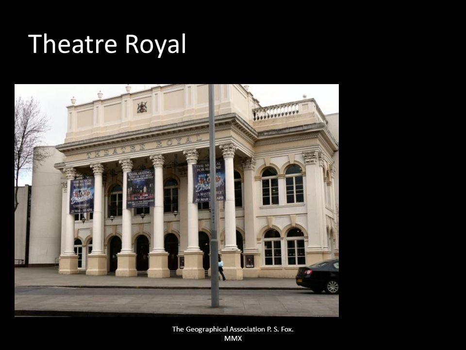 Theatre Royal The Geographical Association P. S. Fox. MMX