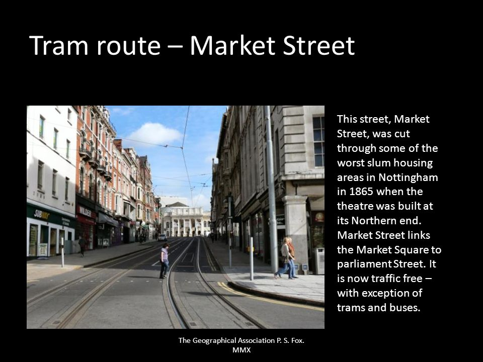 Tram route – Market Street This street, Market Street, was cut through some of the worst slum housing areas in Nottingham in 1865 when the theatre was