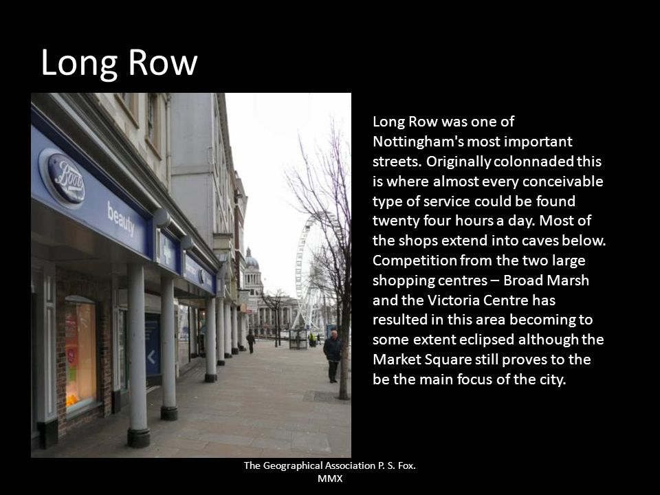 Long Row Long Row was one of Nottingham's most important streets. Originally colonnaded this is where almost every conceivable type of service could b