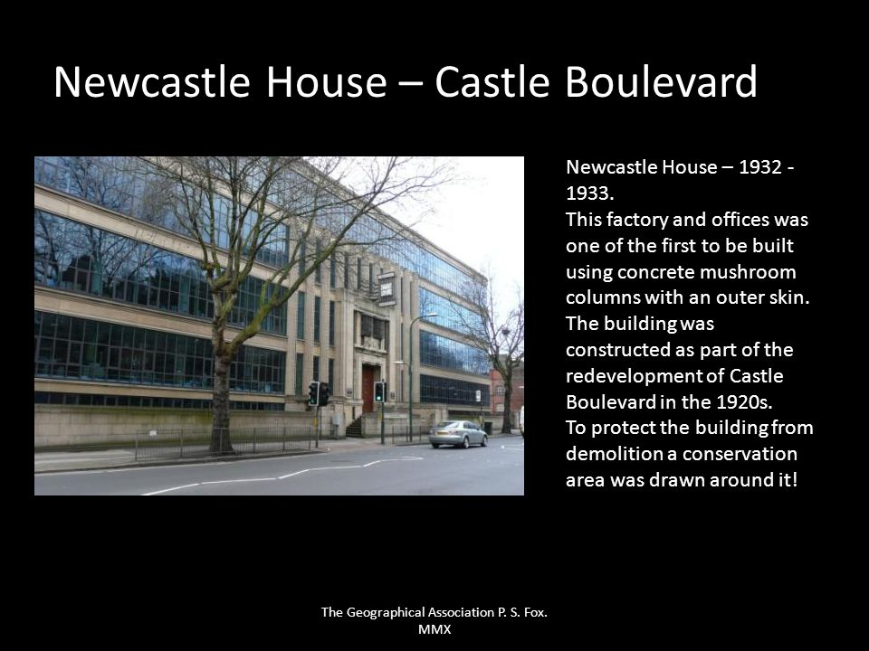 Newcastle House – Castle Boulevard Newcastle House – 1932 - 1933. This factory and offices was one of the first to be built using concrete mushroom co