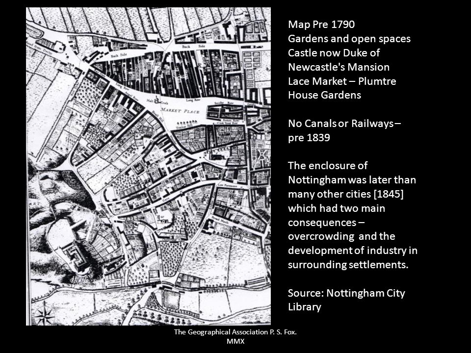 Map Pre 1790 Gardens and open spaces Castle now Duke of Newcastle's Mansion Lace Market – Plumtre House Gardens No Canals or Railways – pre 1839 The e