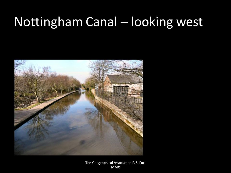 Nottingham Canal – looking west The Geographical Association P. S. Fox. MMX