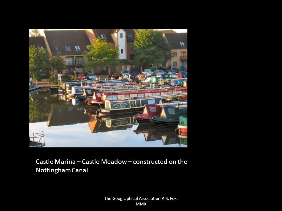 Castle Marina – Castle Meadow – constructed on the Nottingham Canal The Geographical Association P. S. Fox. MMX