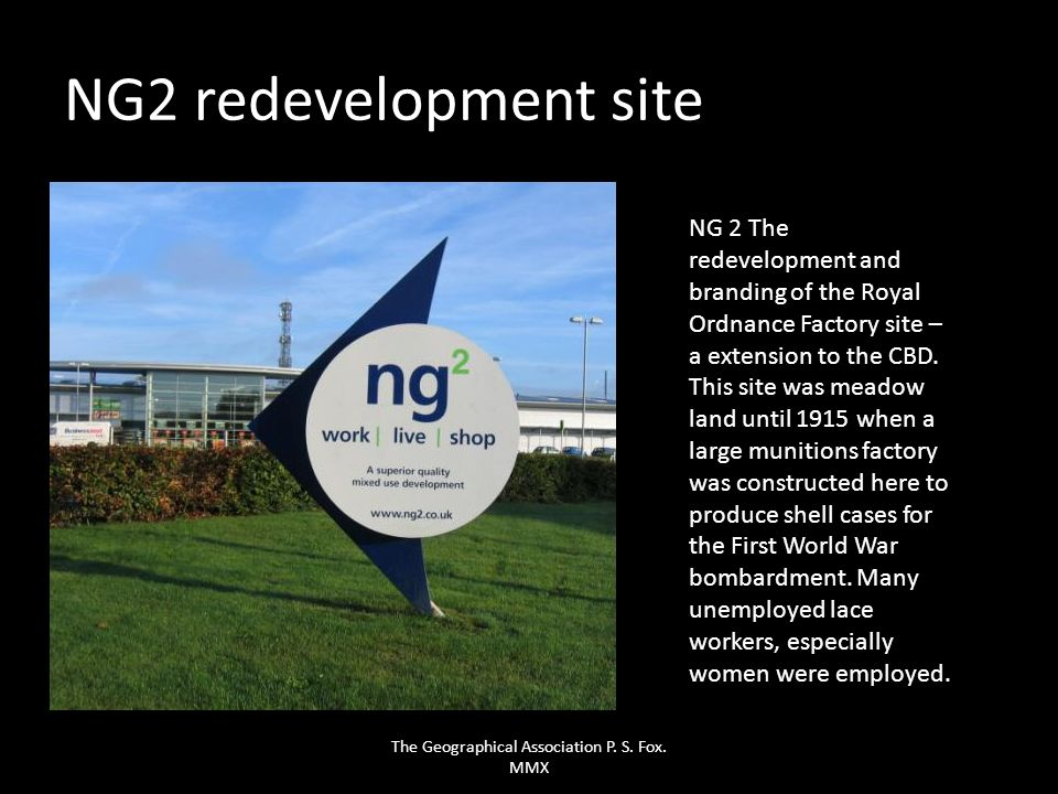 NG 2 The redevelopment and branding of the Royal Ordnance Factory site – a extension to the CBD. This site was meadow land until 1915 when a large mun