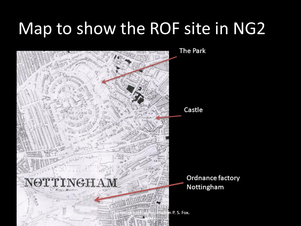 Ordnance factory Nottingham Castle The Park Map to show the ROF site in NG2 The Geographical Association P. S. Fox. MMX