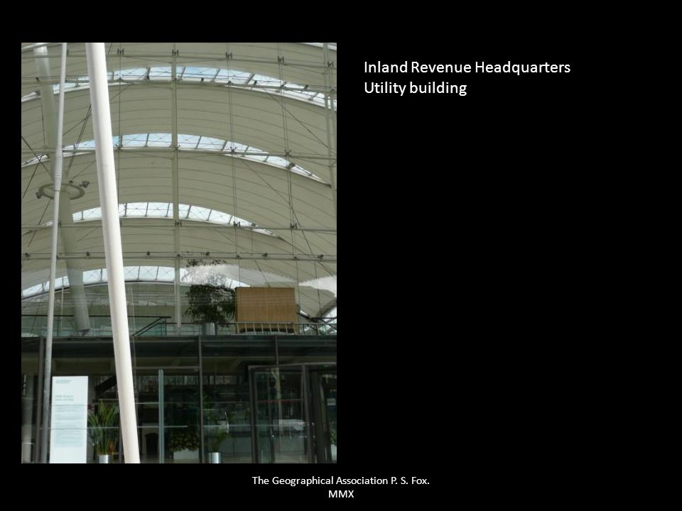 Inland Revenue Headquarters Utility building The Geographical Association P. S. Fox. MMX