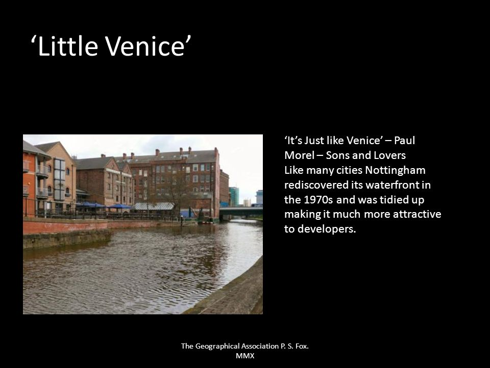 Little Venice Its Just like Venice – Paul Morel – Sons and Lovers Like many cities Nottingham rediscovered its waterfront in the 1970s and was tidied