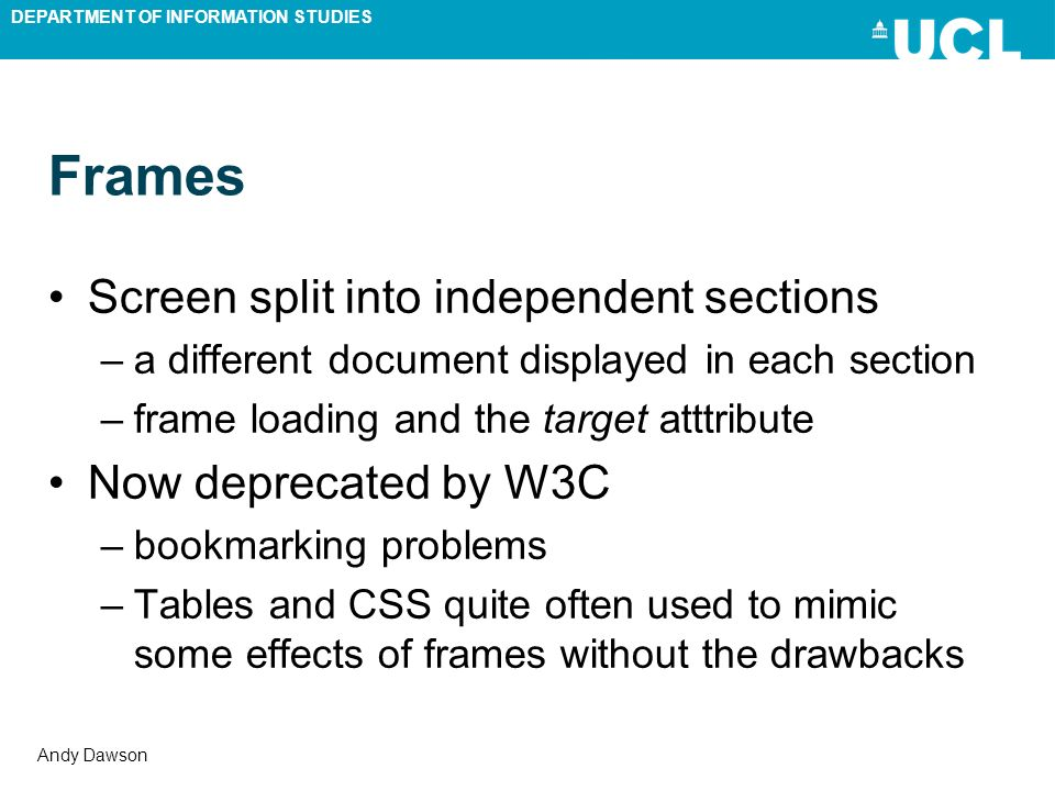 DEPARTMENT OF INFORMATION STUDIES Andy Dawson Frames Screen split into independent sections –a different document displayed in each section –frame loa