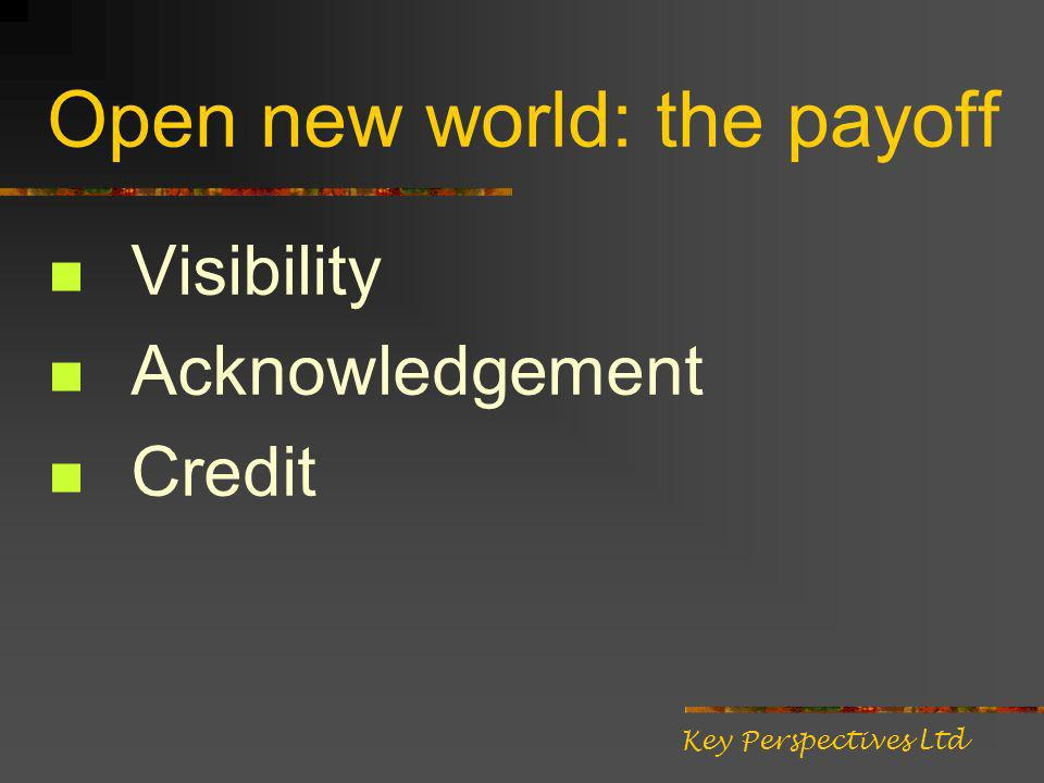 Open new world: the payoff Visibility Acknowledgement Credit Key Perspectives Ltd