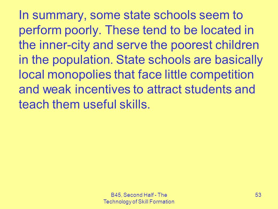 B45, Second Half - The Technology of Skill Formation 53 In summary, some state schools seem to perform poorly.