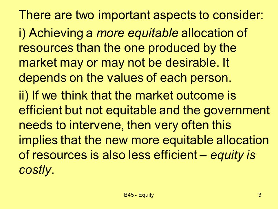 B45 - Equity4 Equity has Efficiency Costs Most government interventions in the market imply some kind of distortion in incentives.