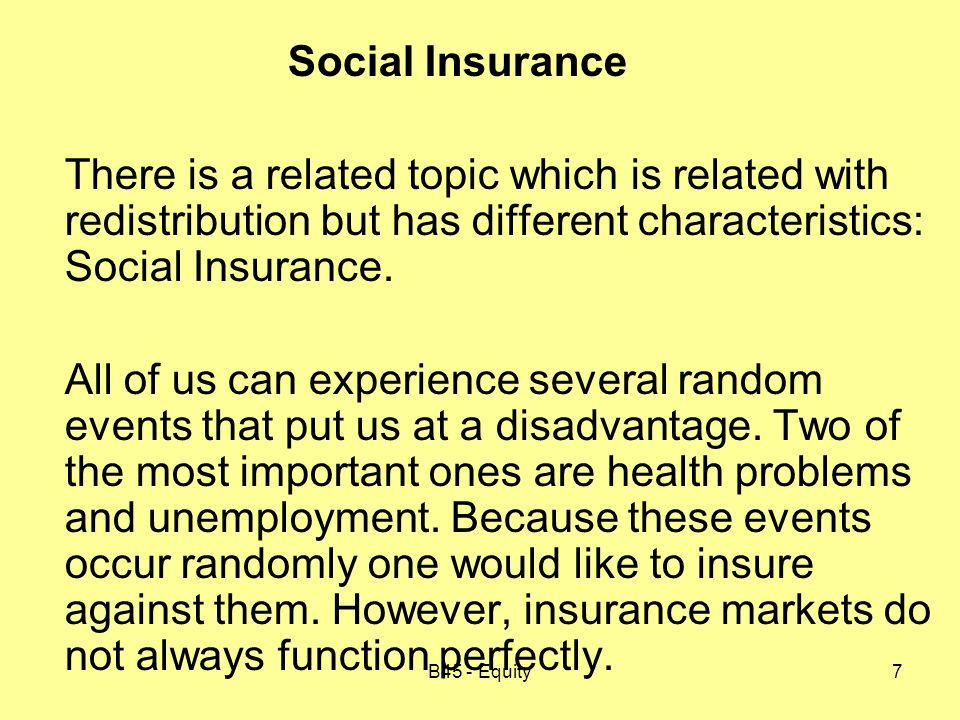 B45 - Equity7 Social Insurance There is a related topic which is related with redistribution but has different characteristics: Social Insurance.
