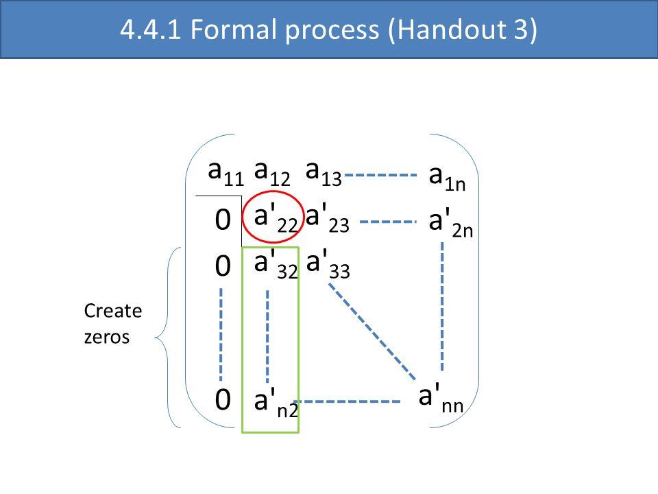 a 11 a' 22 a' 33 a' nn a 12 a 13 0 0 a' 23 a' 32 0 a 1n a' 2n a' n2 4.4.1 Formal process (Handout 3) Create zeros