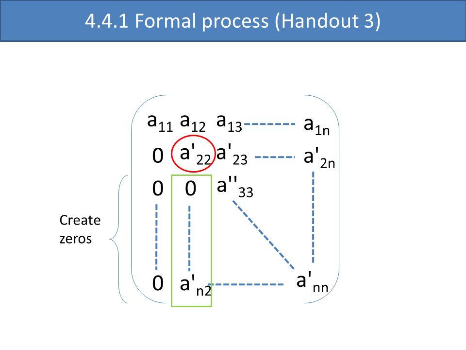 a 11 a' 22 a'' 33 a' nn a 12 a 13 0 0 a' 23 0 0 a 1n a' 2n a' n2 4.4.1 Formal process (Handout 3) Create zeros