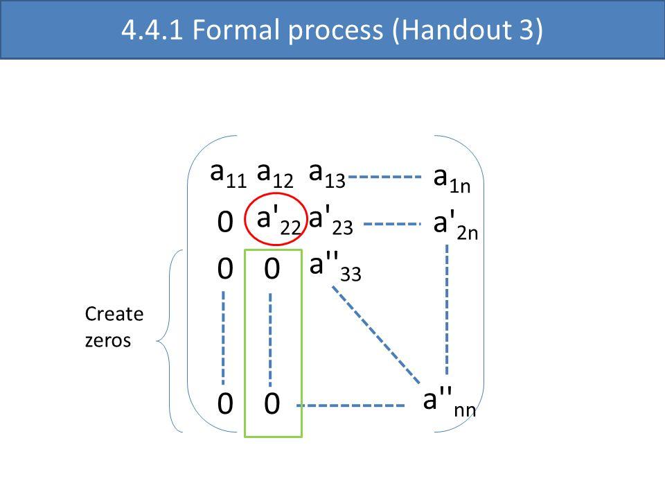 a 11 a' 22 a'' 33 a'' nn a 12 a 13 0 0 a' 23 0 0 a 1n a' 2n 0 4.4.1 Formal process (Handout 3) Create zeros