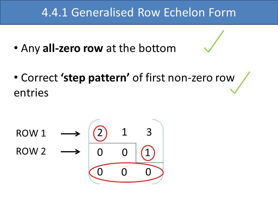 2 0 0 1 3 0 1 0 0 Any all-zero row at the bottom Correct step pattern of first non-zero row entries ROW 1 ROW 2