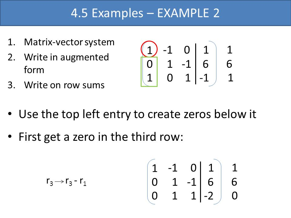 4.5 Examples – EXAMPLE 2 1 1 0 1 0 1 0 1 6 1.Matrix-vector system 2.Write in augmented form 3.Write on row sums 1 6 1 Use the top left entry to create