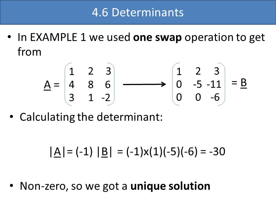 4.6 Determinants In EXAMPLE 1 we used one swap operation to get from 1 0 2 3 0-6 -11 0 -5 1 4 3 2 3 8 6 1-2 |A|= (-1) |B| Calculating the determinant: