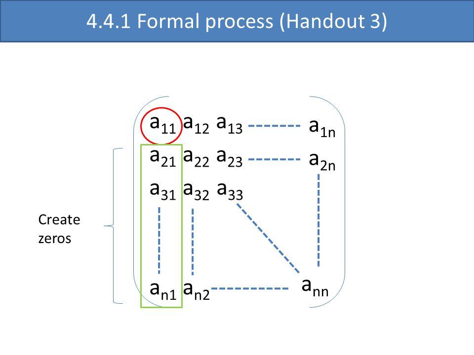 a 11 a 22 a 33 a nn a 12 a 13 a 21 a 31 a 23 a 32 a n1 a 1n a 2n a n2 4.4.1 Formal process (Handout 3) Create zeros