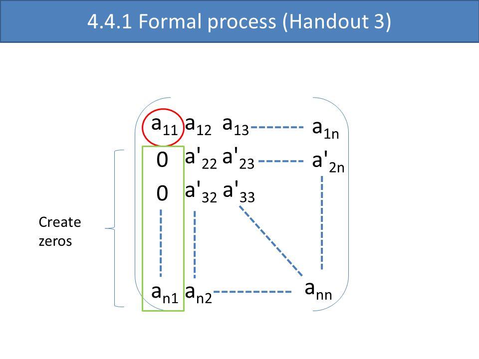 a 11 a' 22 a' 33 a nn a 12 a 13 0 0 a' 23 a' 32 a n1 a 1n a' 2n a n2 4.4.1 Formal process (Handout 3) Create zeros
