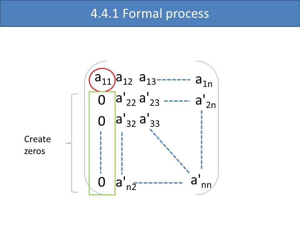 a 11 a' 22 a' 33 a' nn a 12 a 13 0 0 a' 23 a' 32 0 a 1n a' 2n a' n2 4.4.1 Formal process Create zeros