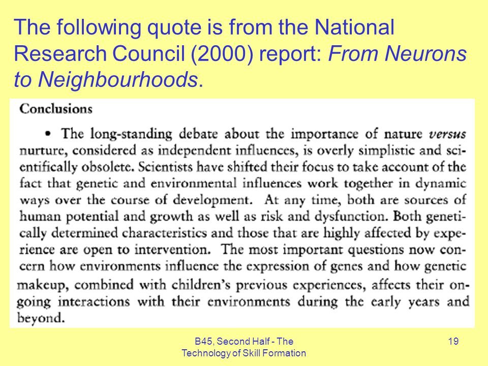 B45, Second Half - The Technology of Skill Formation 19 The following quote is from the National Research Council (2000) report: From Neurons to Neighbourhoods.