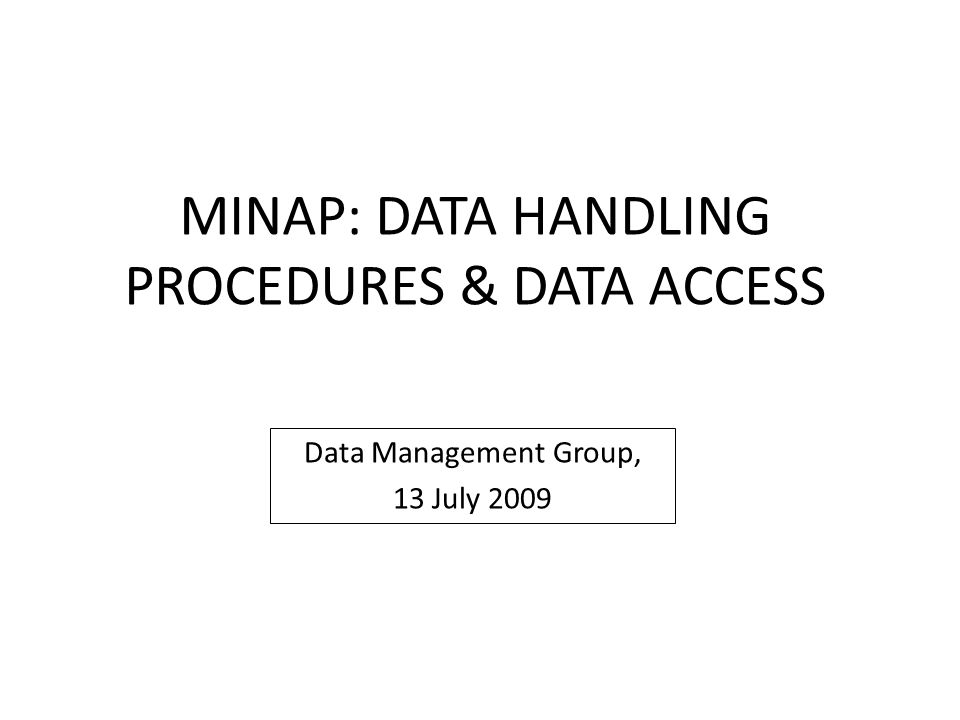 MINAP: DATA HANDLING PROCEDURES & DATA ACCESS Data Management Group, 13 July 2009